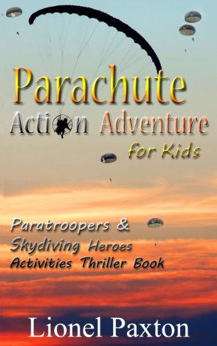 Sky Parachute (Parachute Action Adventure for Kids:  New Revised Edition: Paratroopers & Skydiving Heroes With Thrilling Parachute Pictures & Activities Book For Kids!)