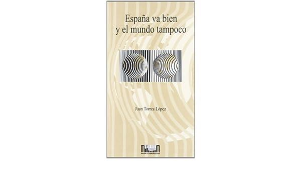 España va bien y el mundo tampoco: Amazon.es: Torres López, Juan: Libros
