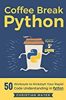 Coffee Break Python: 50 Workouts to Kickstart Your Rapid Code Understanding in Python Front Cover