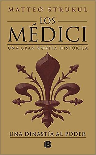 Una dinastía al poder Los Médici 1 Histórica: Amazon.es: Matteo Strukul: Libros