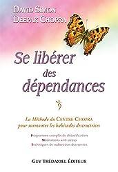 Se libérer des dépendances: La méthode du Centre Chopra pour surmonter les habitudes destructrices (French Edition)