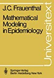 Mathematical Modeling in Epidemiology, Frauenthal, James C., 3540103287