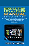 Kindle Fire HD 10 User Manual: The Complete User Guide with Alexa, getting Free Books & Apps, Troubleshooting, Tips & Tricks for Beginners and Advanced Kindle Fire HD 10 Tablet Users w/ free pdf