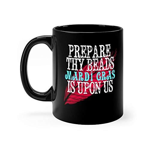Prepare They Beads Mardi Gras Is Upon Us Mug 11oz Coffee Mug 11oz Ceramic Tea Cups 11 Ounce Coffee Mug Perfect Novelty Gift Mug Funny Gift Mug For Men, Women, Him, Her ()