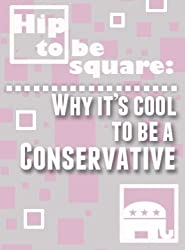 Hip To Be Square: Why It's Cool To Be A Conservative