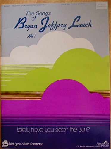 The Songs of Bryan Jeffery Leech, No. 1 (Lately, have you seen the sun?)