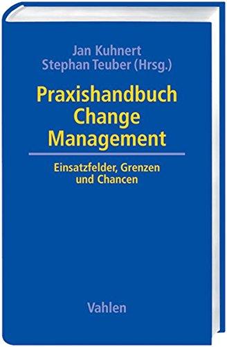 Praxishandbuch Change Management: Einsatzfelder, Grenzen und Chancen