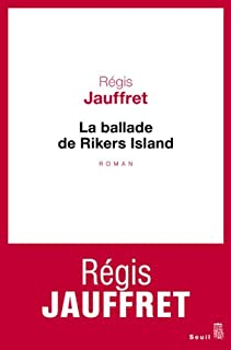 La ballade de Rikers Island : roman, Jauffret, Régis