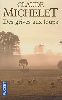 Des grives aux loups : Tome 1 : Les gens de Saint-Libéral par Michelet