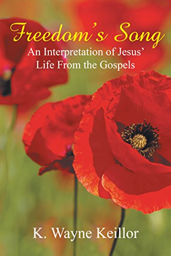 Freedom'S Song: An Interpretation of Jesus' Life from the Gospels