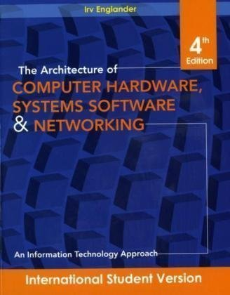 Architecture of Computer Hardware and System Software by Irv Englander Published by JOHN WILEY & SONS LTD 4th (fourth) International student edition (2009) Paperback