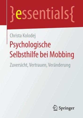 Psychologische Selbsthilfe bei Mobbing: Zuversicht, Vertrauen, Veranderung (essentials)