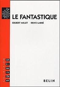 Le fantastique par Gilbert Millet