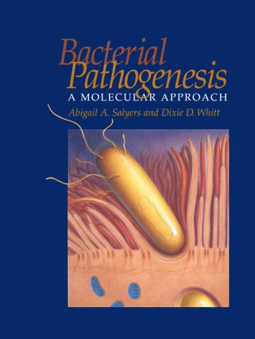 Bacterial Pathogenesis: A Molecular Approach, by Abigail A. Salyers, Dixie D. Whitt