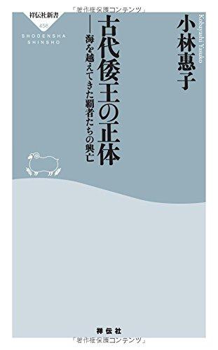 古代倭王の正体 海を越えてきた覇王たちの興亡 (祥伝社新書)
