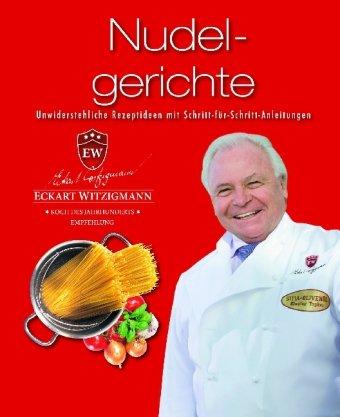 Der Kochprofi Eckart Witzigmann präsentiert - Nudelgerichte