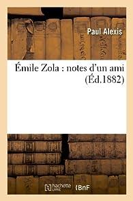 Émile Zola : notes d'un ami par Paul Alexis