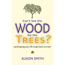 Can't See the Wood for the Trees?: Landscaping Your Life to Get Back on Track