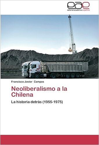 Book Neoliberalismo a la Chilena: La historia detrás (1955-1975) (Spanish Edition)