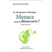 CHANGEMENT CLIMATIQUE MENACE POUR LA DÉMOCRATIE (LE)