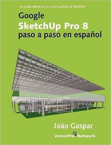 Google SketchUp Pro 8 paso a paso en español: Amazon.es: Joao Gaspar: Libros
