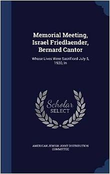 Memorial Meeting, Israel Friedlaender, Bernard Cantor: Whose Lives Were Sacrificed July 5, 1920, In