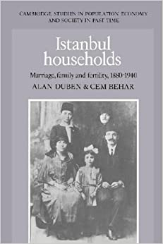 Istanbul Households: Marriage, Family and Fertility, 1880-1940 (Cambridge Studies in Population, Economy and Society in Past Time)