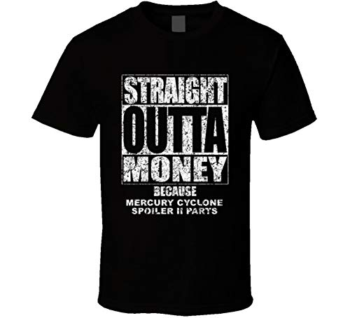 Cyclone Spoiler - Straight Outta Money Mercury Cyclone Spoiler Ii Car Lover Enthusiast Cool Worn Look T Shirt XL Black