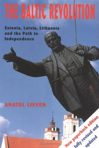 The Baltic Revolution: Estonia, Latvia, Lithuania and the Path to Independence