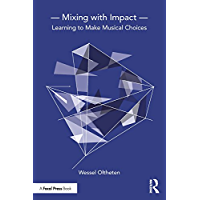 Mixing with Impact: Learning to Make Musical Choices (English Edition)