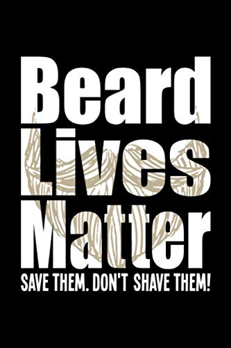 Beard Lives Matter, Save Them Don't Shave Them: Journal for Bearded Men - 120 Lined Pages Journal, 6 x 9 inches, White Paper, Matte Finished Soft Cover