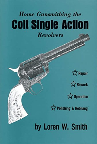 Home Gunsmithing the Colt Single Action Revolvers