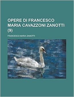 Opere di Francesco Maria Cavazzoni Zanotti (9) (Italian Edition) by Zanotti Francesco Maria (2013-09-13)