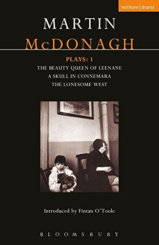 McDonagh Plays: 1: The Beauty Queen of Leenane; A Skull in Connemara; The Lonesome West (Contemporary Dramatists) by Bloomsbury Publishing PLC