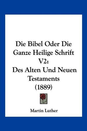 Die Bibel Oder Die Ganze Heilige Schrift V2: Des Alten Und Neuen Testaments (1889) (German Edition) pdf epub