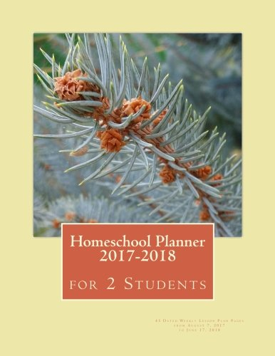Homeschool Planner 2017-2018 for 2 Students: 45 Dated Weekly Lesson Plan Pages from August 7, 2017 to June 17, 2018