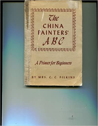 Book The China Painters A B C. A Primer for Beginners, With Many Hints for the Advanced Student and Teacher,