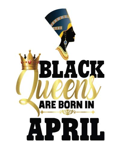 (Black Queens Are Born In April: Black Girl Magic Aries Birthday Egyptian Queen Half and Half Paper Blank College Ruled Notes Sketch Math Story Writing Prompts 7.5