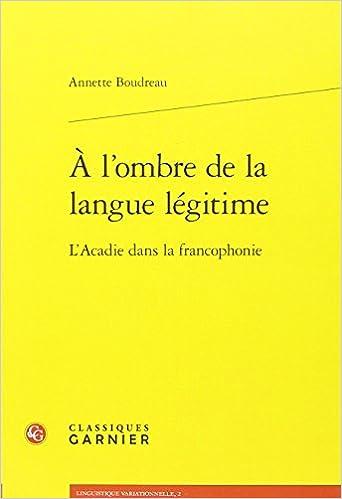 En ligne téléchargement gratuit A l'ombre de la langue légitime : L'acadie dans la francophonie pdf