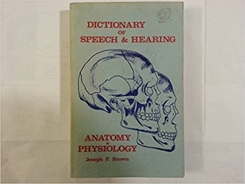 Dictionary of speech & hearing anatomy & physiology: Joseph F Brown ...