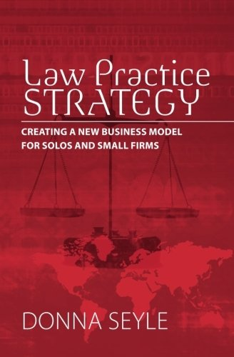 Law Practice Strategy: Creating a New Business Model for Solos and Small Firms