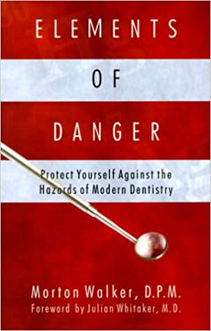 Elements of danger protect yourself against the hazards of modern elements of danger protect yourself against the hazards of modern dentistry morton walker julian whitaker 9781571741462 amazon books solutioingenieria Image collections