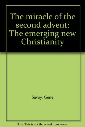 The miracle of the second advent: The emerging new Christianity Gene Savoy