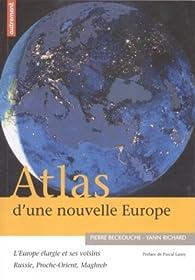Atlas d'une nouvelle Europe. L'Europe élargie et ses voisins : Russie, Proche-Orient, Maghreb par Pierre Beckouche