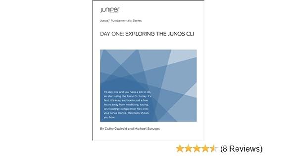 Amazon com: Day One: Exploring the Junos CLI eBook: Cathy Gadecki