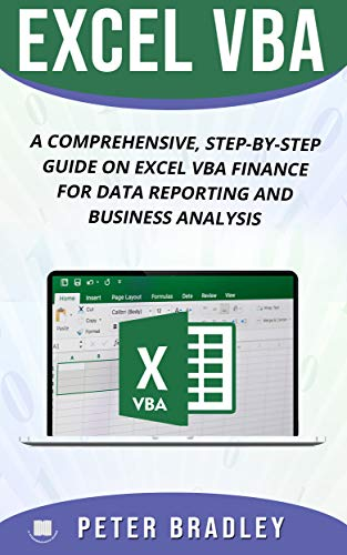 EXCEL VBA : A Comprehensive, Step-By-Step Guide On Excel VBA Finance For Data Reporting And Business Analysis (Best Ms Access Tutorial)
