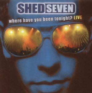 Shed Seven - Where Have You Been Tonight? Live - Zortam Music