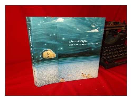 Dreamscapes: The Art of Juan Gonzalez