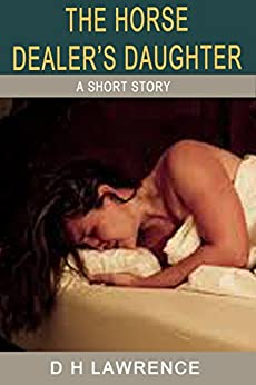 The Horse Dealer's Daughter (Illustrated) (The Short Stories of D H Lawrence)