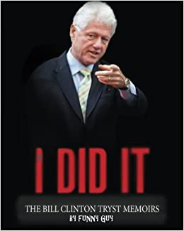 If I Did It The Bill Clinton Tryst Memoirs Funny Guy